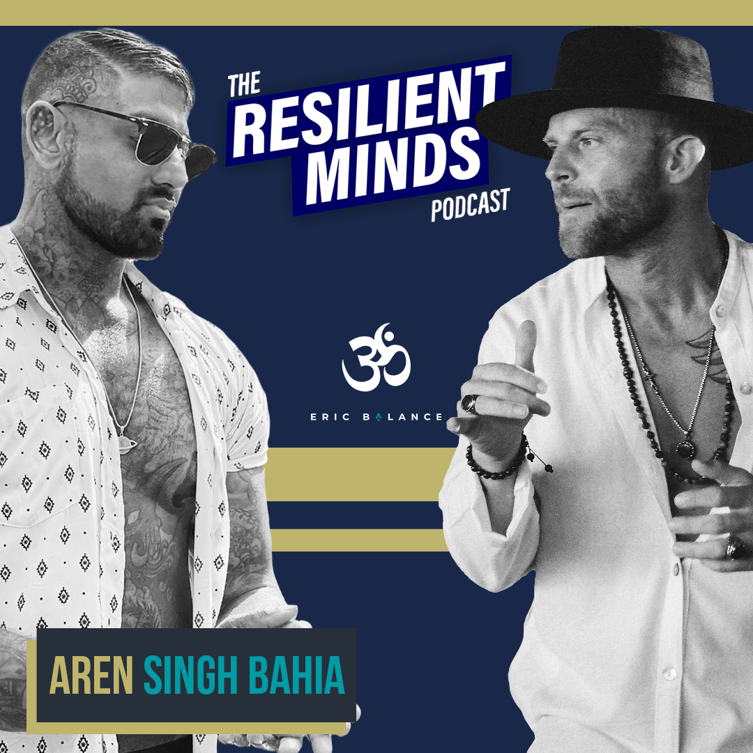 Episode 95. How To Build Resilience Into Your Daily Life with Aren Singh Bahia